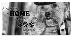 A House Is Not A Home Without A Dog Living There Bath Towel