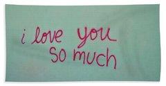 I Love You So Much Bath Towel