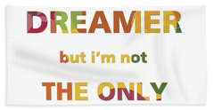 I'm A Dreamer But I'm Not The Only One Bath Towel