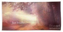 Inspirational Nature - Dreamy Surreal Ethereal Inspirational Art Print - Just Breathe.. Bath Towel