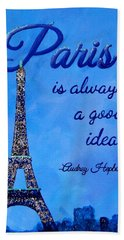 Paris Is Always A Good Idea Audrey Hepburn Quote Art Hand Towel by Michelle Eshleman
