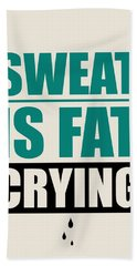 Sweat Is Fat Crying Gym Motivational Quotes Poster Bath Towel