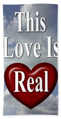 This Love Is Real Bath Towel