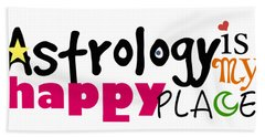 Astrology Is My Happy Place Bath Towel by Shelley Overton