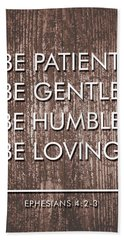 Be Patient, Be Gentle, Be Humble, Be Loving - Bible Verses Art Hand Towel