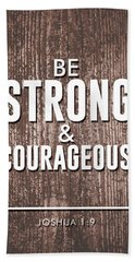 Be Strong And Courageous - Joshua 1 9 - Bible Verses Art Hand Towel
