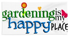 Gardening Is My Happy Place Bath Towel by Shelley Overton