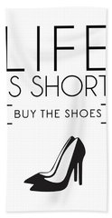 Life Is Short , Buy The Shoes Bath Towel