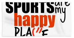 Sports Are My Happy Place Bath Towel by Shelley Overton