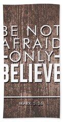 Be Not Afraid, Only Believe - Bible Verses Art - Mark 5 36 Hand Towel