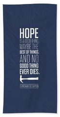 Hope Is A Good Thing Maybe The Best Of Things Inspirational Quotes Poster Bath Towel