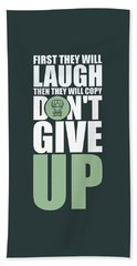 First They Will Laugh Then They Will Copy Dont Give Up Gym Motivational Quotes Poster Bath Towel