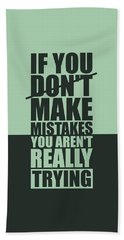 If You Donot Make Mistakes You Arenot Really Trying Gym Motivational Quotes Poster Bath Towel