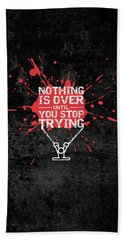 Nothing Is Over Until You Stop Trying Gym Motivational Quotes Poster Bath Towel