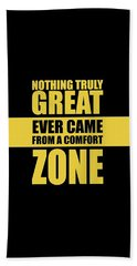 Nothing Great Ever Came From A Comfort Zone Life Inspirational Quotes Poster Bath Towel