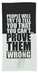 People Will Try To Tell You That You Cannot Prove Them Wrong Inspirational Quotes Poster Bath Towel