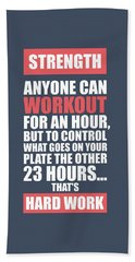 Strength Anyone Can Workout For An Hour Gym Motivational Quotes Poster Bath Towel