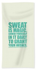 Sweat Is Magic. Cover Yourself In It Daily To Grant Your Wishes Gym Motivational Quotes Poster Bath Towel