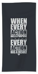 When Every Action Has A Purpose Every Action Has A Result Gym Motivational Quotes Bath Towel