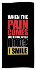 When The Pain Comes You Know What I Do? I Smile Gym Inspirational Quotes Poster Bath Towel