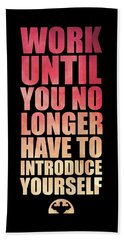 Work Until You No Longer Have To Introduce Yourself Gym Inspirational Quotes Poster Bath Towel