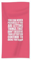 You Can Never Progress If You Are Letting Gym Inspirational Quotes Poster Bath Towel