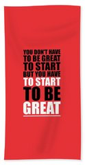 You Do Not Have To Be Great To Start But You Have To Start Gym Inspirational Quotes Poster Hand Towel