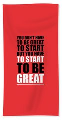 You Do Not Have To Be Great To Start But You Have To Start Gym Inspirational Quotes Poster Bath Towel