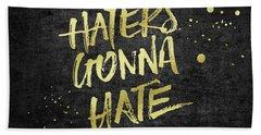 Haters Gonna Hate Gold Glitter Rough Black Grunge Bath Towel