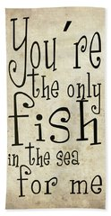 The Only Fish In The Sea For Me Hand Towel