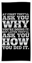 At First They'll Ask You Why Gym Motivational Quotes Poster Bath Towel
