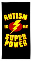 Autism Is My Superpower Bath Towel