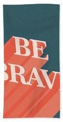 Be Brave  Bath Towel