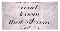 Bath Towel featuring the painting Be Still And Know I Am God Bible Psalm Typography by Georgeta Blanaru