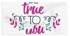 Be True To You Hand Towel