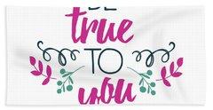 Be True To You Bath Towel