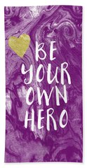 Be Your Own Hero - Inspirational Art By Linda Woods Bath Towel