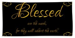 Beatitudes Blessed Are The Meek For They Will Inherit The Earth Bath Towel