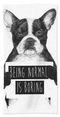 Being Normal Is Boring Bath Towel