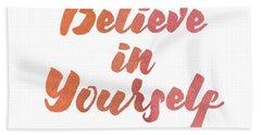 Believe In Yourself Bath Towel