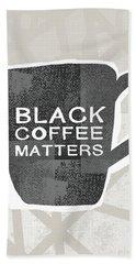 Black Coffee Matters- Art By Linda Woods Bath Towel