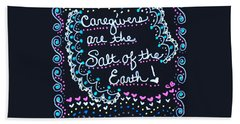Caregivers Are The Salt Of The Earth Bath Towel
