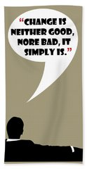 Change Is Not Bad - Mad Men Poster Don Draper Quote Bath Towel