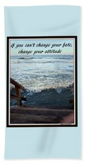 Bath Towel featuring the photograph Change Your Attitude by Irma BACKELANT GALLERIES