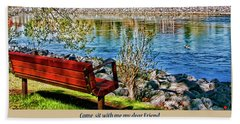 Bath Towel featuring the photograph Come, Sit With Me My Dear Friend by Rhonda McDougall
