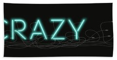 Crazy - Neon Sign 1 Bath Towel