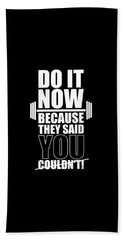 Do It Now Because They Said You Couldn't Gym Quotes Poster Bath Towel