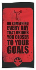 Do Something Every Day Gym Motivational Quotes Poster Bath Towel
