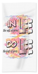 Bath Towel featuring the painting Do The Best Of Your Life Inspiring Typography by Georgeta Blanaru