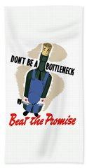 Don't Be A Bottleneck - Beat The Promise Bath Towel
